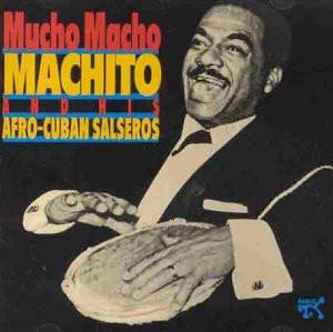 Machito & Afro-Cuban Salseros - Mucho Macho Machito