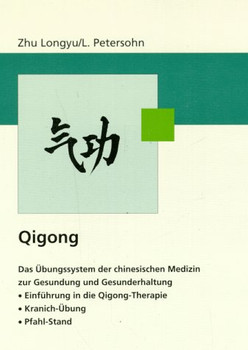 Qigong. Das Übungssystem der chinesischen Medizin zur Gesundung und Gesunderhaltung
