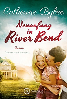 Happy End in River Bend: Band 1 - Neuanfang in River Bend - Catherine Bybee [Taschenbuch]