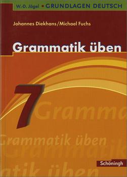 W.-D. Jägel Grundlagen Deutsch: Grammatik üben. 7. Schuljahr - Michael Fuchs