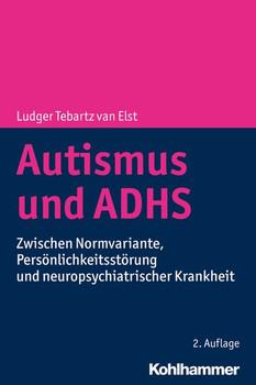 Autismus und ADHS. Zwischen Normvariante, Persönlichkeitsstörung und neuropsychiatrischer Krankheit - Ludger Tebartz van Elst  [Taschenbuch]