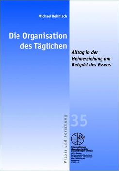 Die Organisation des Täglichen. - Alltag in der Heimerziehung am Beispiel des Essens - Michael Behnisch [Taschenbuch]