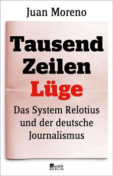 Tausend Zeilen Lüge. Das System Relotius und der deutsche Journalismus - Juan Moreno  [Taschenbuch]