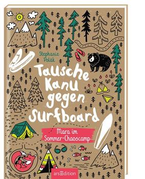 Tausche Kanu gegen Surfboard. Mara im Sommer-Chaoscamp - Stephanie Polák  [Gebundene Ausgabe]