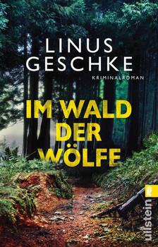 Im Wald der Wölfe. Kriminalroman - Linus Geschke  [Taschenbuch]