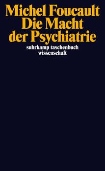 Die Macht der Psychiatrie: Vorlesungen am Collège de France 1973-1974 (suhrkamp taschenbuch wissenschaft) - Foucault, Michel