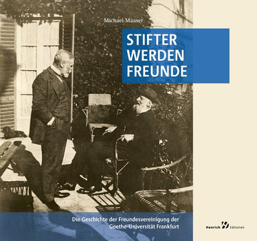 Stifter werden Freunde. Die Geschichte der Freundesvereinigung der Goethe-Universität Frankfurt - Michael Maaser  [Taschenbuch]