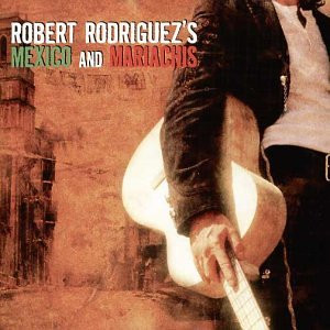Robert [Soundtrack] Rodriguez - Mexico & Mariachis [Bonus Dvd]