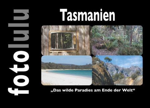 Tasmanien. Das wilde Paradies am Ende der Welt - fotolulu  [Gebundene Ausgabe]