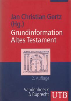 Grundinformation Altes Testament: Eine Einführung in Literatur, Religion und Geschichte des Alten Testaments - Jan Christian Gertz [Taschenbuch, 2. Auflage 2007]