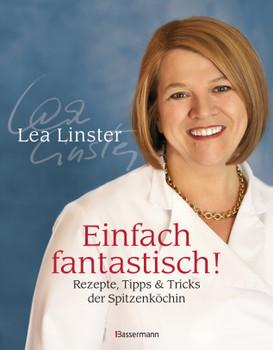 Einfach fantastisch!: Rezepte, Tipps & Tricks der Spitzenköchin - - Linster, Léa