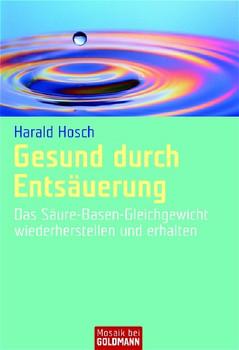 Gesund durch Entsäuerung: Das Säure-Basen-Gleichgewicht wiederherstellen und erhalten - Harald Hosch