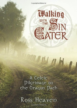 Walking with the Sin Eater: A Celtic Pilgrimage on the Dragon Path - Heaven, Ross