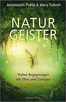 Naturgeister: Wahre Begegnungen mit Elfen und Zwergen - Annekatrin Puhle