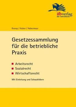 Gesetzessammlung für die betriebliche Praxis. Arbeitsrecht - Sozialrecht - Wirtschaftsrecht - Martin Habermayr  [Gebundene Ausgabe]