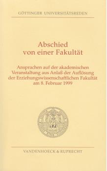 Abschied von einer Fakultät: Ansprachen auf der akademischen Veranstaltung aus Anlass der Auflösung der Erziehungswissenschaftlichen Fakultät am 8. Februar 1999 [Taschenbuch]