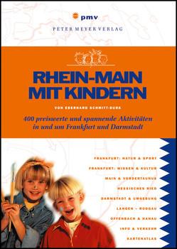 Rhein-Main mit Kindern. 500 preiswerte und spannende Aktivitäten in und um Frankfurt und Darmstadt - Eberhard Schmitt-Burk
