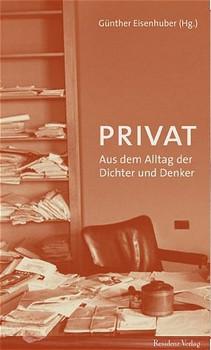 Privat. Aus dem Alltag der Dichter und Denker - Günther Eisenhuber