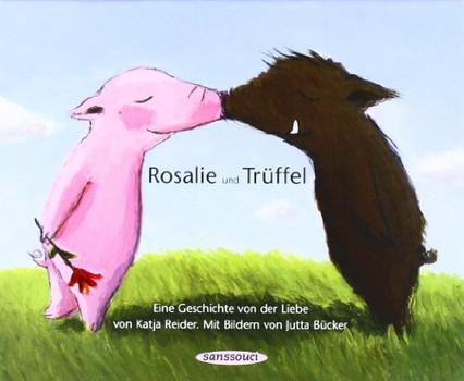 Rosalie und Trüffel. Trüffel und Rosalie. Eine Geschichte von der Liebe. Eine Geschichte vom Glück - Katja Reider; Jutta Bücker