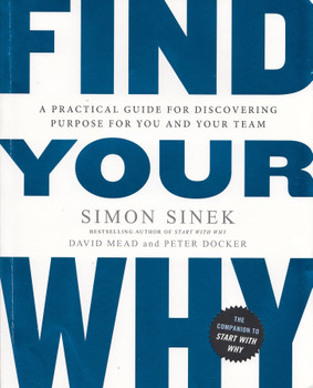 Find Your Why: A Practical Guide for Discovering Purpose for You and Your Team - Simon Sinek [Paperback]