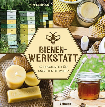 Bienen-Werkstatt. 52 Projekte für angehende Imker - Kim Lehman  [Taschenbuch]