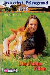 Reiterhof Erlengrund, Bd.4, Das Fohlen Filina - Dagmar Hoßfeld