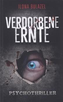 Verdorbene Ernte - Ilona Bulazel [Taschenbuch]