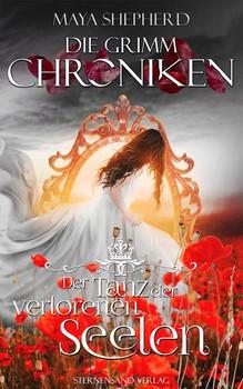 Die Grimm-Chroniken (Band 6): Der Tanz der verlorenen Seelen - Maya Shepherd  [Taschenbuch]
