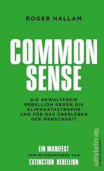 Common Sense. Die gewaltfreie Rebellion gegen die Klimakatastrophe und für das Überleben der Menschheit - Roger Hallam  [Gebundene Ausgabe]