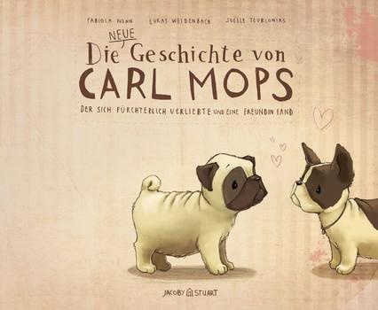 Die neue Geschichte von Carl Mops, der sich fürchterlich verliebte und eine Freundin fand - Fabiola Nonn  [Gebundene Ausgabe]