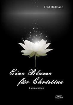 Eine Blume für Christine - Fred Hallmann  [Taschenbuch]