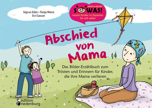 Abschied von Mama - Das Bilder-Erzählbuch zum Trösten und Erinnern für Kinder, die ihre Mama verlieren - Sigrun Eder [Taschenbuch]
