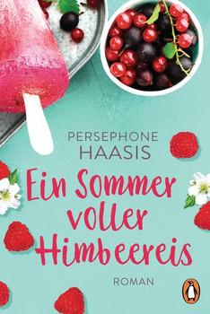 Ein Sommer voller Himbeereis. Roman - Persephone Haasis  [Taschenbuch]