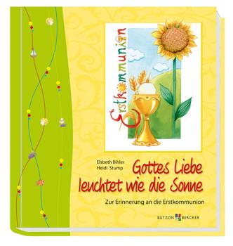 Gottes Liebe leuchtet wie die Sonne: Zur Erinnerung an die Erstkommunion - Elsbeth Bihler