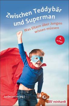 Zwischen Teddybär und Superman. Was Eltern über Jungen wissen müssen [Taschenbuch]