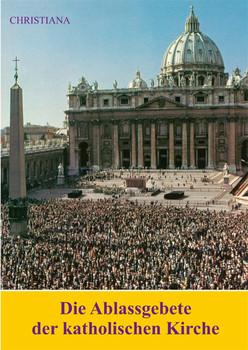 Die Ablassgebete der katholischen Kirche