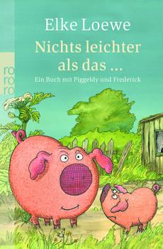 Nichts leichter als das ...: Ein Buch mit Piggeldy und Frederick (rororo) - Elke Loewe