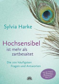 Hochsensibel ist mehr als zartbesaitet: Die 100 häufigsten Fragen und Antworten - Sylvia Harke [Taschenbuch]