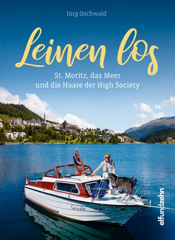 Leinen los. St. Moritz, das Meer und die Haare der High Society - Jürg Oschwald  [Gebundene Ausgabe]