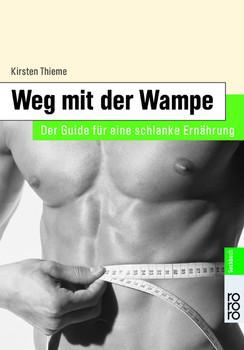 Weg mit der Wampe. Der Guide für eine schlanke Ernährung. - Kirsten Thieme