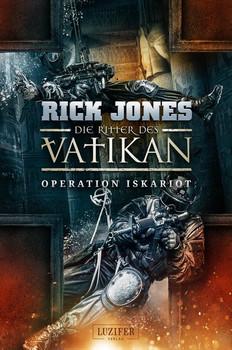 Die Ritter des Vatikan 3: Operation Iskariot. Thriller - Rick Jones  [Taschenbuch]