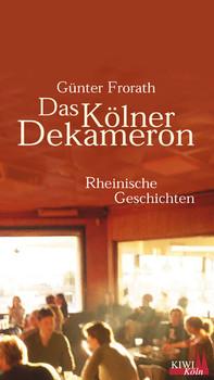Das Kölner Dekameron. Rheinische Geschichten - Günter Frorath