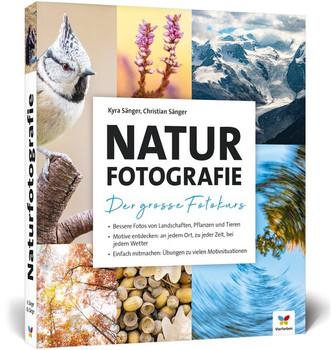Naturfotografie. Der große Fotokurs: Landschaften, Pflanzen und Tiere besser fotografieren - Kyra Sänger  [Gebundene Ausgabe]