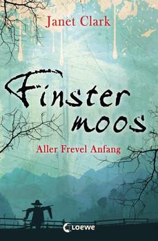 Finstermoos: Band 1 - Aller Frevel Anfang - Janet Clark