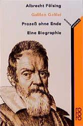 Galileo Galilei. Prozeß ohne Ende. Eine Biographie. - Albrecht Fölsing