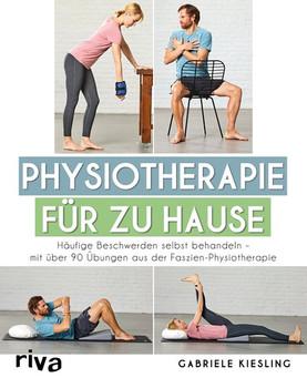 Physiotherapie für zu Hause. Häufige Beschwerden selbst behandeln – mit über 90 Übungen aus der Faszien-Physiotherapie - Gabriele Kiesling  [Taschenbuch]