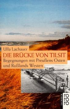 Die Brücke von Tilsit: Begegnungen mit Preußens Osten und Rußlands Westen (sachbuch) - Ulla Lachauer