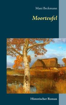 Moorteufel. Historischer Roman - Mani Beckmann  [Taschenbuch]