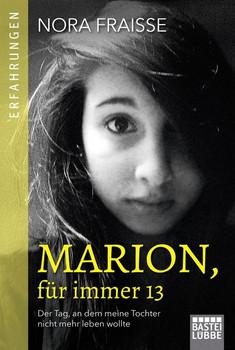 Marion, für immer 13. Der Tag, an dem meine Tochter nicht mehr leben wollte - Nora Fraisse  [Taschenbuch]