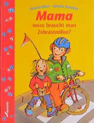 Mama, wozu braucht man Zebrastreifen? - Ursula Keicher